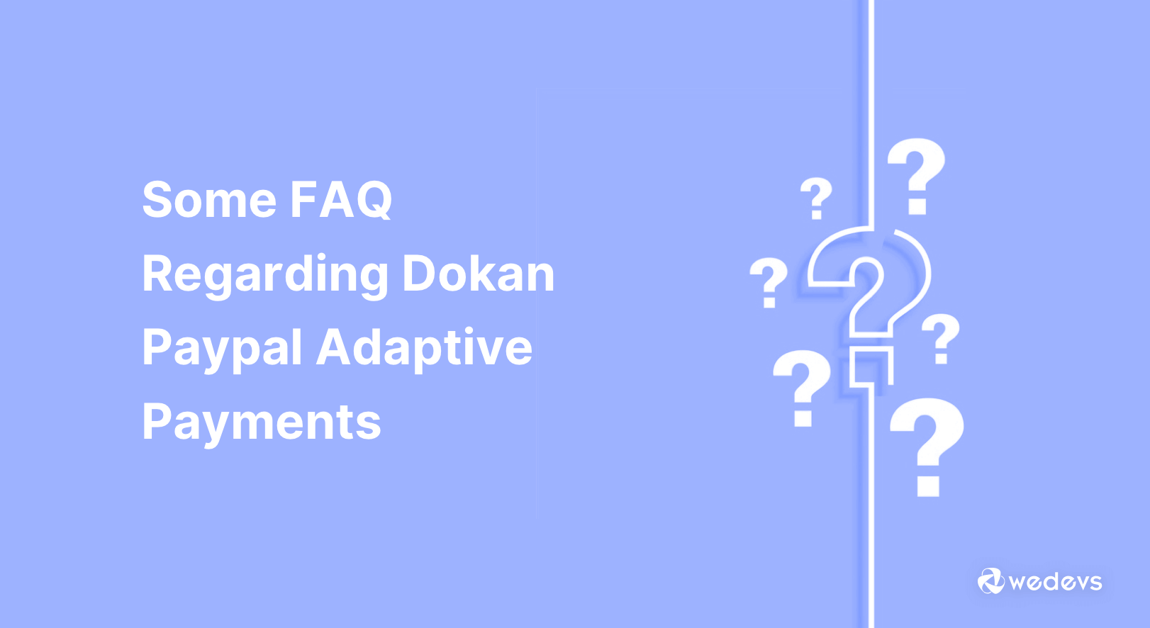 Some FAQ Regarding Dokan Paypal Adaptive Payments
