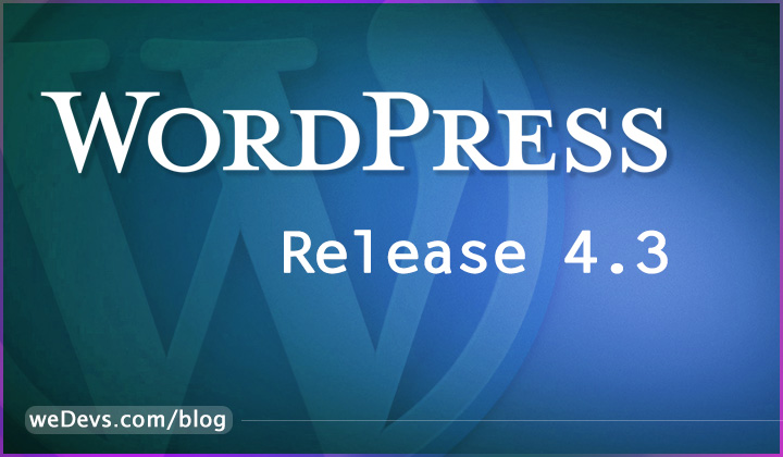 WordPress 4.3 Comes to Life!