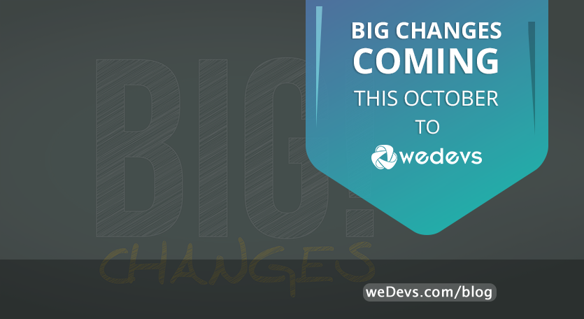 Big Changes Coming this October to weDevs