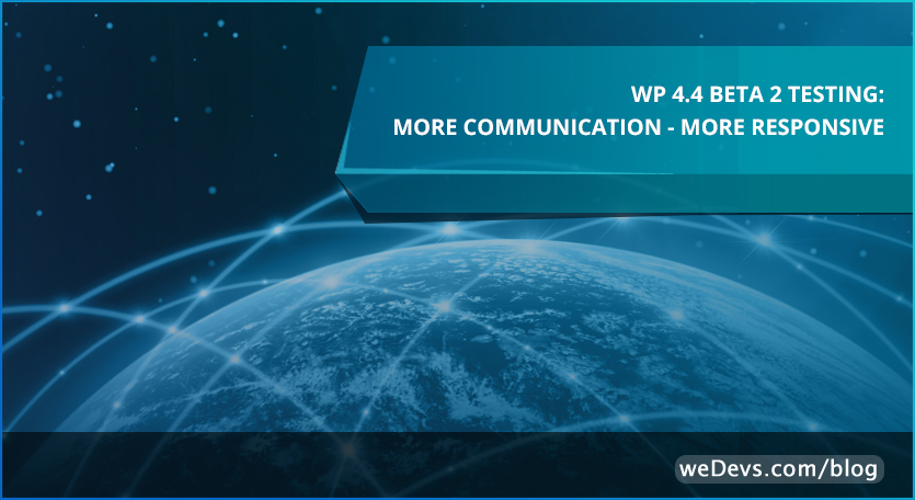 WP 4.4 Beta 2 testing: More Communication – More Responsive