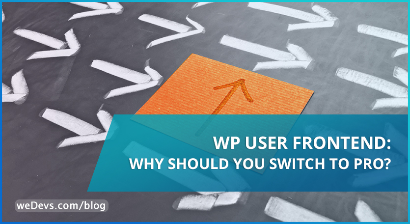 WP User Frontend: Why Should you Switch to PRO?