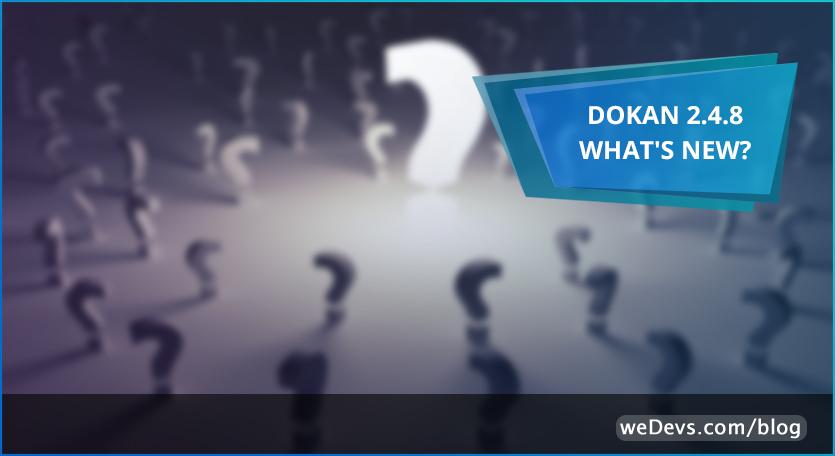 Dokan 2.4.8 What's New?