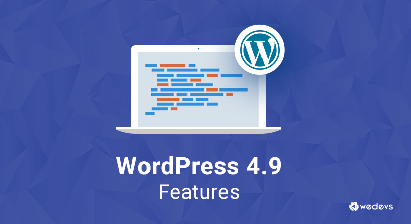 What's New in WordPress 4.9 Tipton: Improved Code Editor, Customizer & Widgets