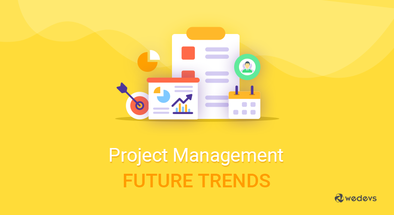 Most Anticipated Project Management Trends For Modern Businesses