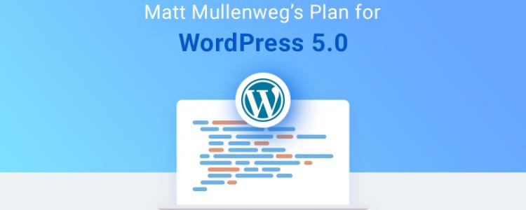 A Sneak Peak Into WordPress 5.0 – Update Plan Revealed By Matt Mullenweg