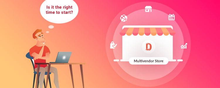 When It Is Not the Right Time for You to Start a Multi-vendor Marketplace?