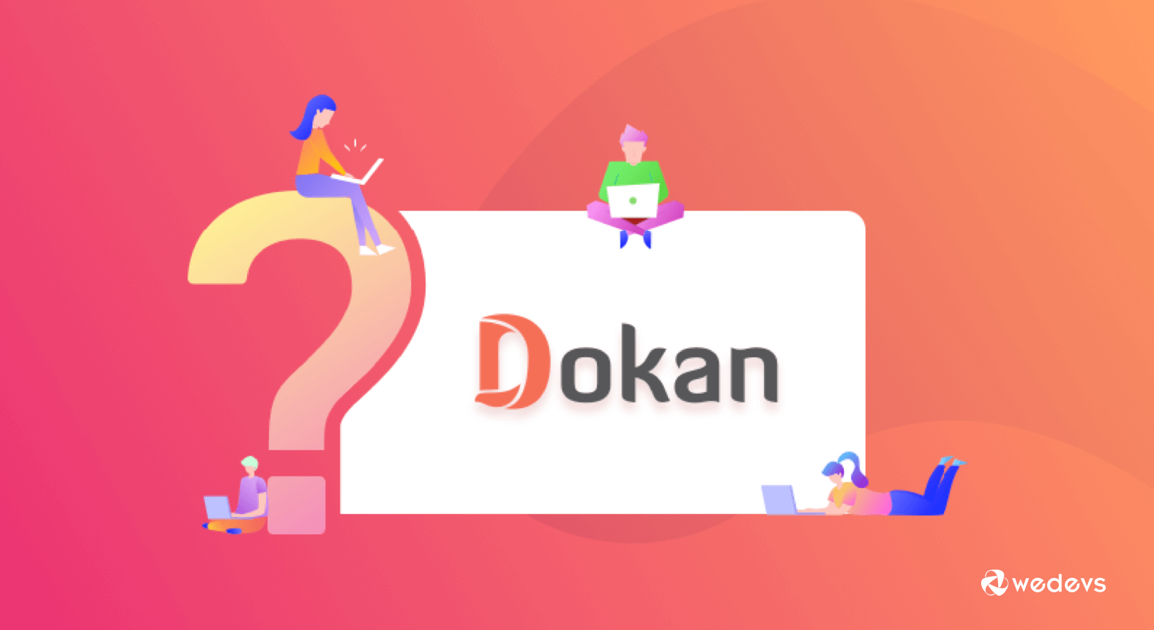 Questions You May Have on Your Mind about Dokan (FAQ)