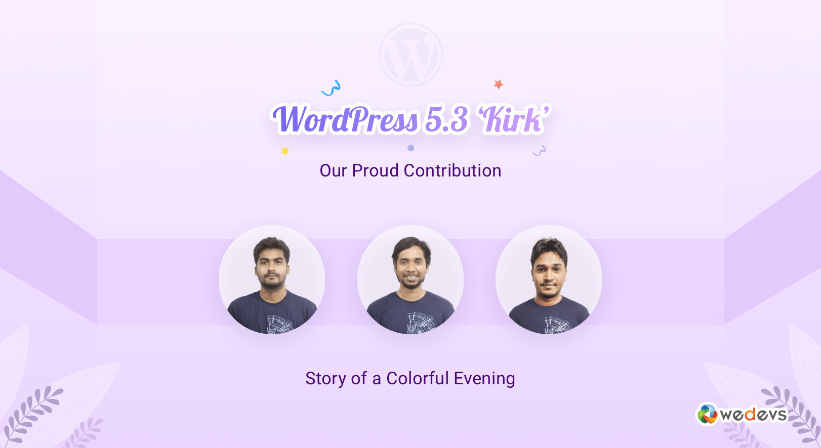 WordPress 5.3 & Our Proud Contribution: A Colorful Evening here at weDevs